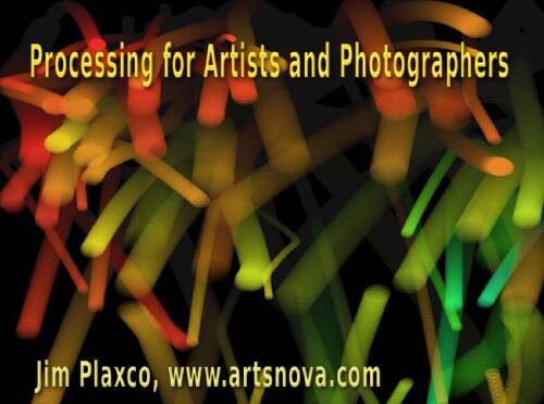 Processing for Artists and Photographers Lecture
